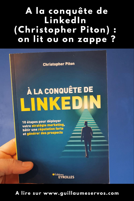 """Dans """"A la conquête de LinkedIn"""", Christopher Piton nous révèle le positionnement, le copywriting, le storytelling et les routines à adopter."""