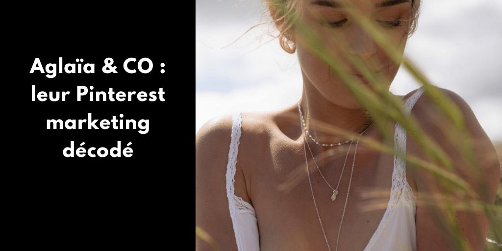 Comment Aglaïa & CO utilise Pinterest pour son business ? Je décode le Pinterest marketing de la marque de bijoux française responsable et solidaire.