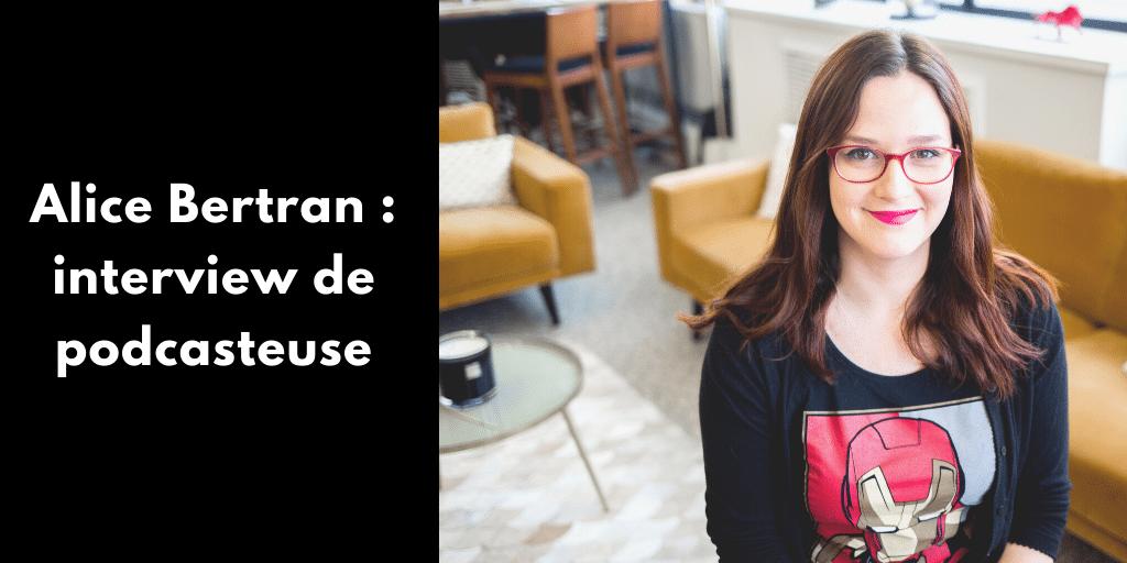 Alice Bertran : interview de podcasteuse