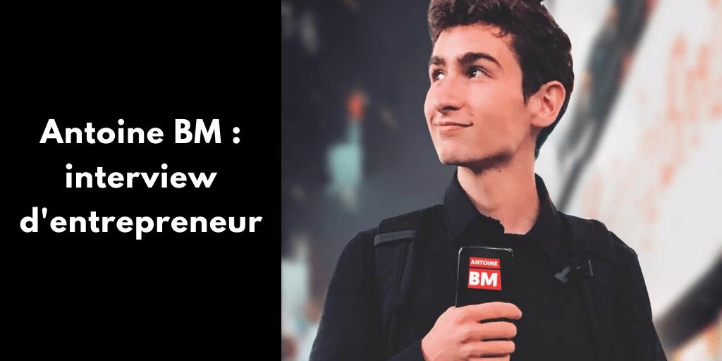 Antoine BM : interview d'entrepreneur