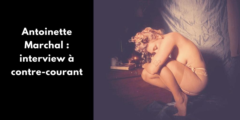 Découvre mon interview avec Antoinette Marchal, danseuse de French Cancan et modèle photo. Son rapport à la photographie, aux réseaux sociaux et au voyage.