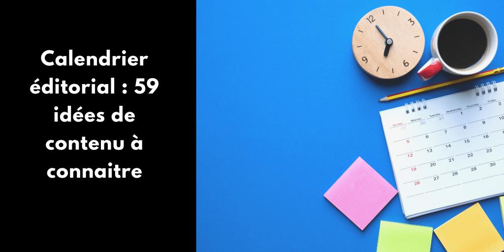 Calendrier éditorial : 59 idées de contenu à connaitre
