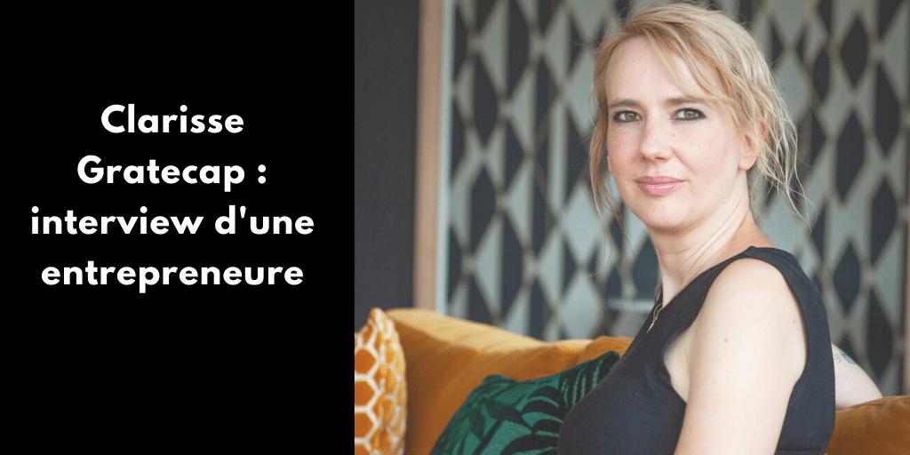 Clarisse Gratecap : interview d'une entrepreneure