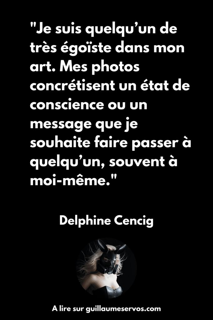 Je suis quelqu'un de très égoïste dans mon art. Mes photos concrétisent un état de conscience ou un message que je souhaite faire passer à quelqu'un, souvent à moi-même.