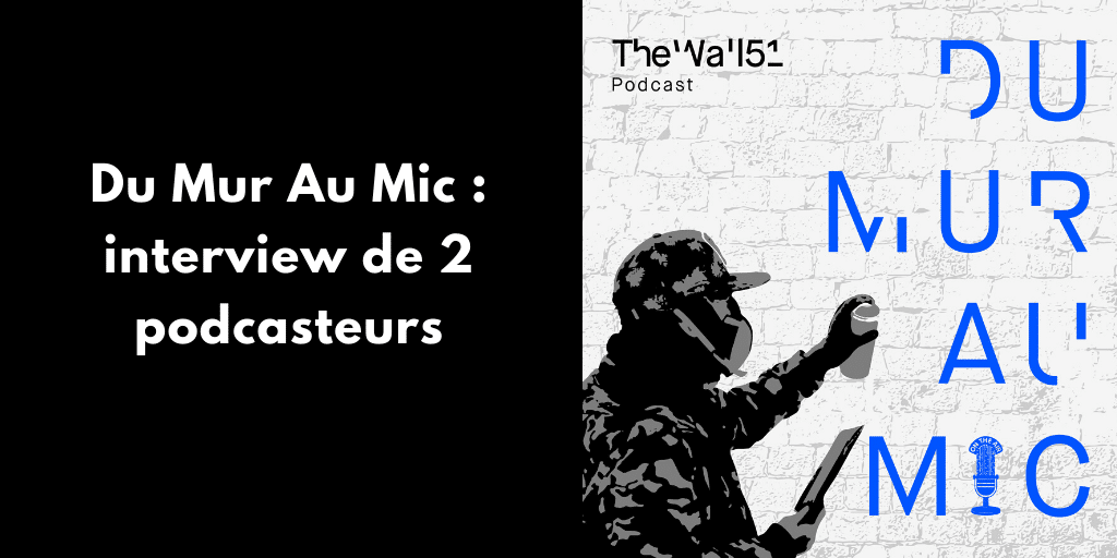 Du Mur Au Mic : interview de 2 podcasteurs