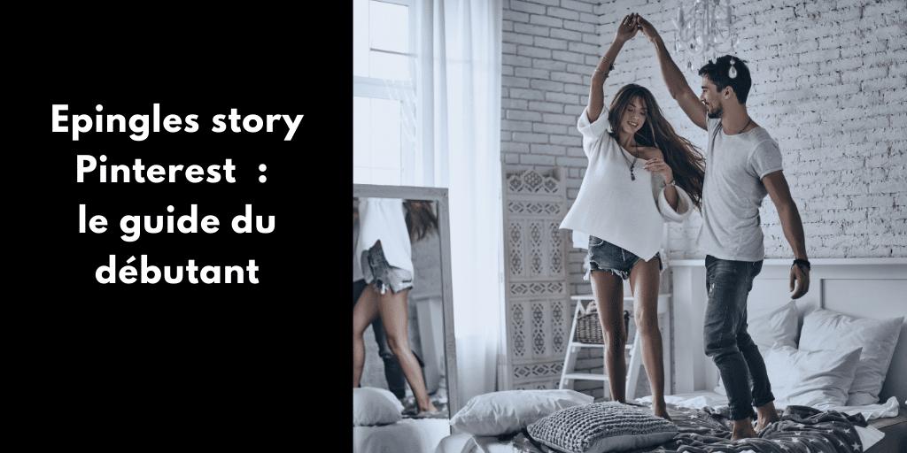 Epingles story Pinterest  : le guide du débutant