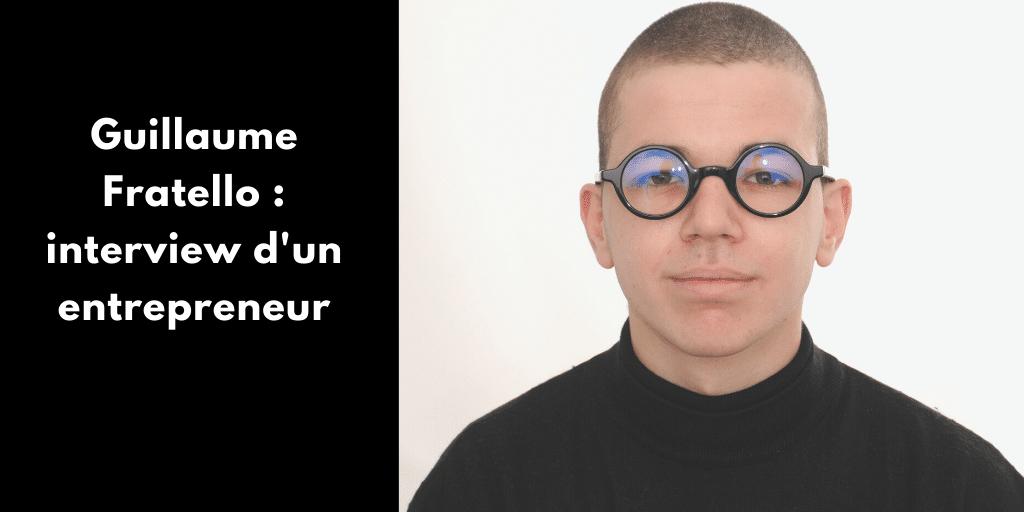 Guillaume Fratello : interview d'un entrepreneur