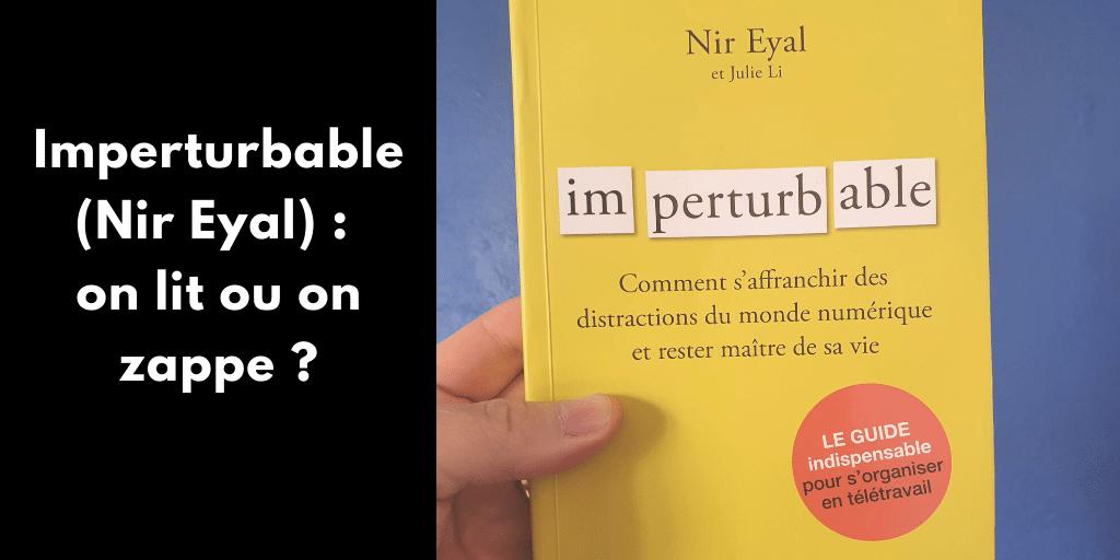 """Dans """"Imperturbable"""", Nir Eyal nous révèle les raisons psychologiques cachées qui nous conduisent à la distraction et nous apporte des solutions concrètes."""