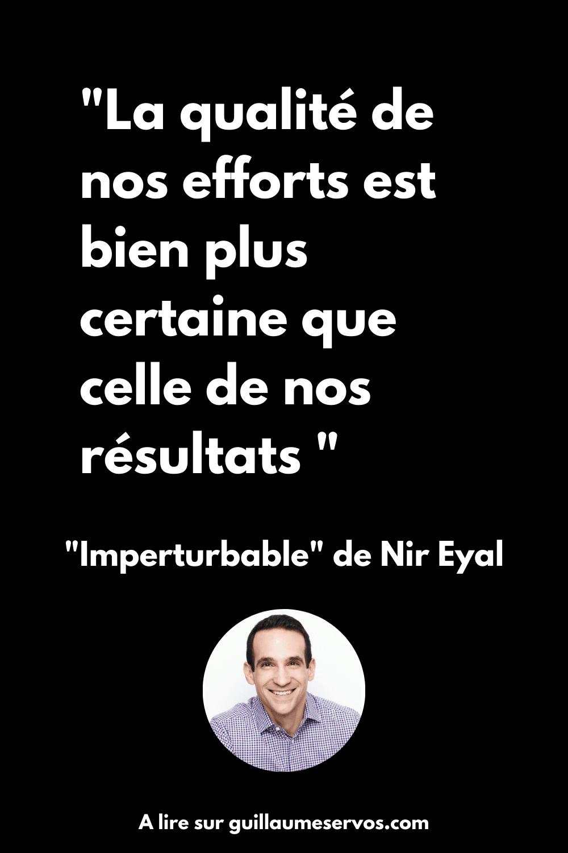 La qualité de nos efforts est bien plus certaine que celle de nos résultats.