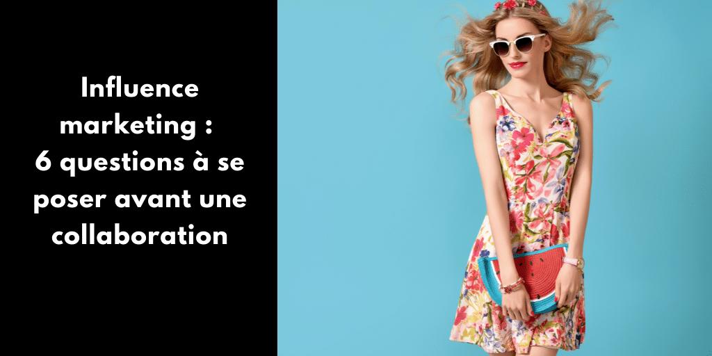 Influence marketing : 6 questions à se poser avant une collaboration