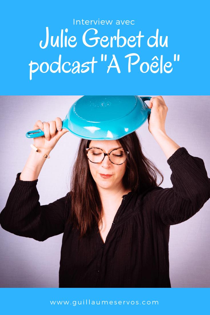 Découvre mon interview avec Julie Gerbet du podcast A Poêle. Au menu : son rapport au podcast, aux réseaux sociaux et au voyage.