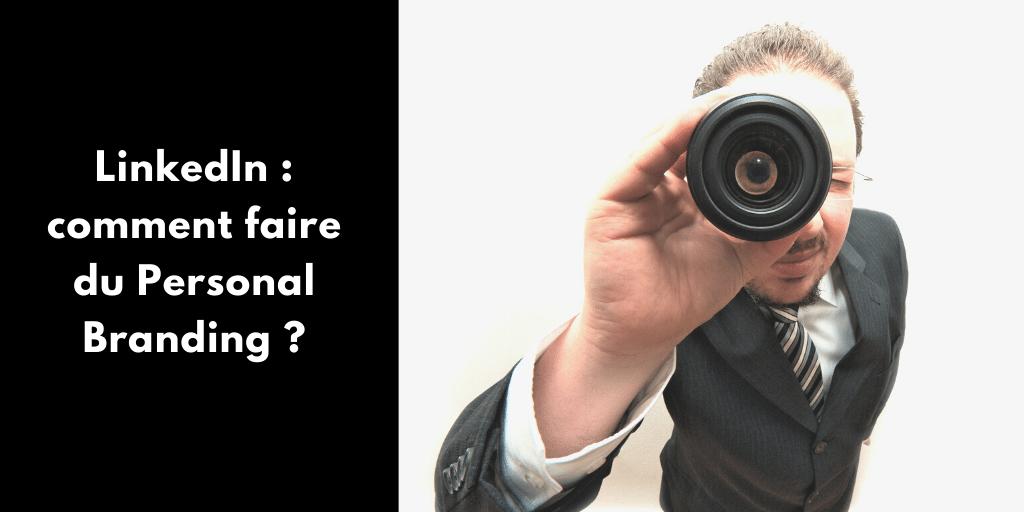 LinkedIn : comment faire du Personal Branding ?