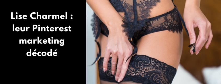 Comment Lise Charmel utilise Pinterest pour son business ? Je décode le Pinterest marketing de la marque lyonnaise de lingerie de luxe.
