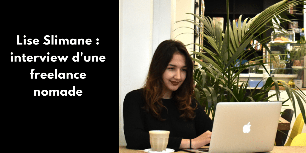 Lise Slimane : interview d'une freelance nomade