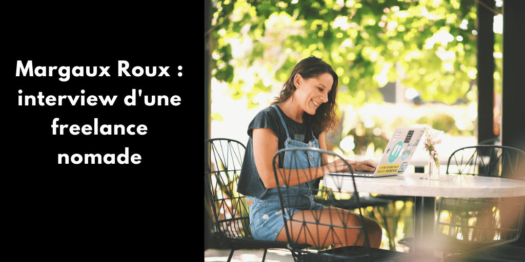 Margaux Roux : interview d'une freelance nomade