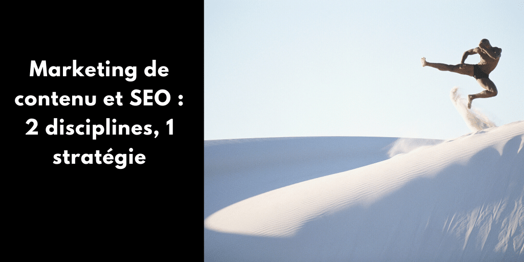 Marketing de contenu et SEO : 2 disciplines, 1 stratégie
