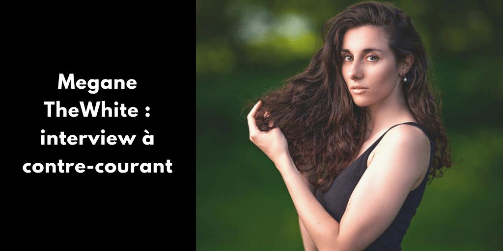 Megane TheWhite : interview à contre-courant