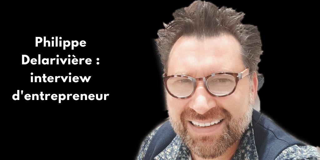 Philippe Delarivière : interview d'un entrepreneur
