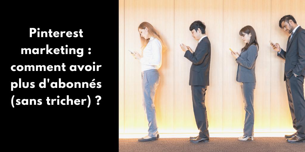 Pinterest : comment avoir plus d'abonnés (sans tricher) ?
