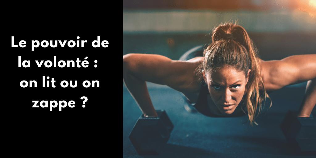 Le pouvoir de la volonté : on lit ou on zappe ?