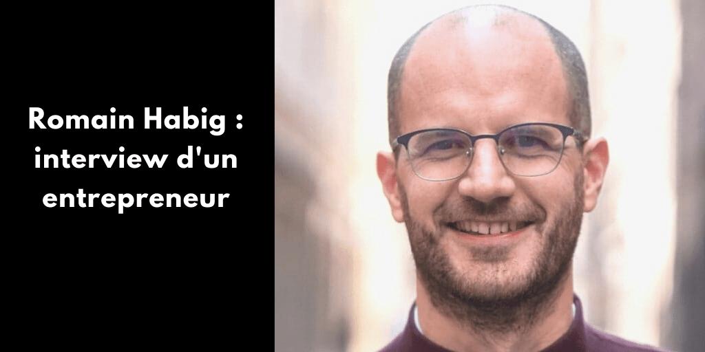 Romain Habig : interview d'un entrepreneur