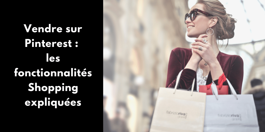 Vendre sur Pinterest : les fonctionnalités Shopping expliquées